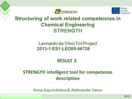 Structuring of work related competences in Chemical Engineering STRENGTH Leonardo da Vinci ToI Project 2013-1-ES1-LEO05-66726 RESULT 3 STRENGTH intelligent.