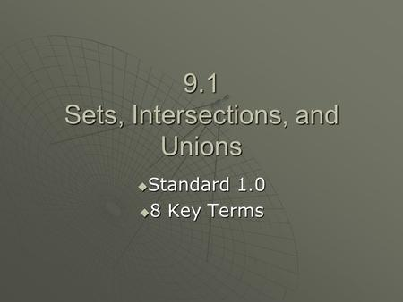 9.1 Sets, Intersections, and Unions  Standard 1.0  8 Key Terms.