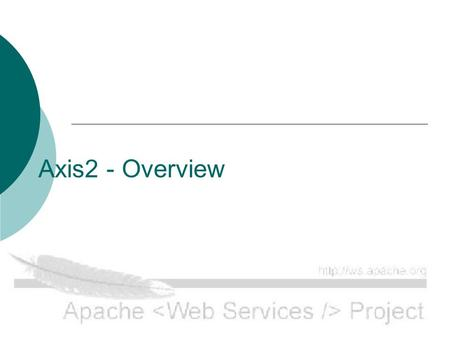Axis2 - Overview. Agenda  What is already there Overall Architecture Core AXIOM WSDL Deployment Client API  What is yet to come Encoding – Pluggable.