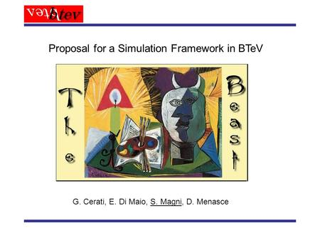 A proposal for a Proposal for a Simulation Framework in BTeV G. Cerati, E. Di Maio, S. Magni, D. Menasce.