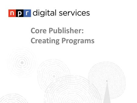 Core Publisher: Creating Programs. Creating Programs in Composer Pro.