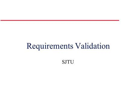 Requirements Validation SJTU. Requirements Engineering Activity Model Requirements Elicitation Requirements Analysis Requirements Specification Requirements.