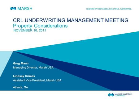 CRL UNDERWRITING MANAGEMENT MEETING Property Considerations NOVEMBER 16, 2011 Greg Mann Managing Director, Marsh USA Lindsay Grimes Assistant Vice President,