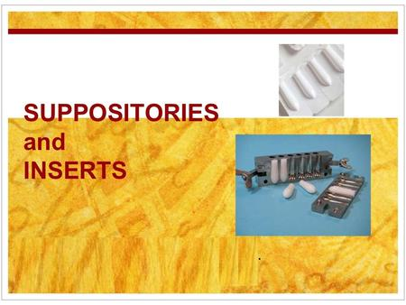 SUPPOSITORIES and INSERTS