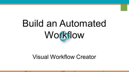 Build an Automated Workflow Visual Workflow Creator Discovery Environment.