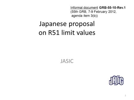 Japanese proposal on R51 limit values JASIC 1 Informal document GRB-55-10-Rev.1 (55th GRB, 7-9 February 2012, agenda item 3(b))