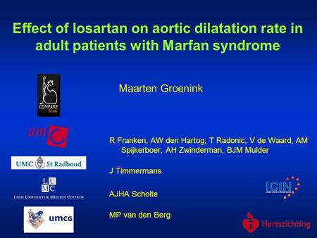 Effect of losartan on aortic dilatation rate in adult patients with Marfan syndrome Maarten Groenink R Franken, AW den Hartog, T Radonic, V de Waard, AM.