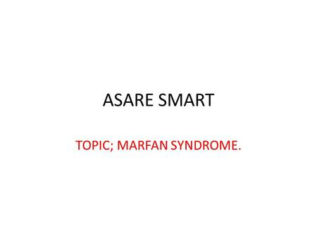ASARE SMART TOPIC; MARFAN SYNDROME.. INTRODUCTION. Marfan syndrome is a disorder of the connective tissues of the body, manifested principally by changes.