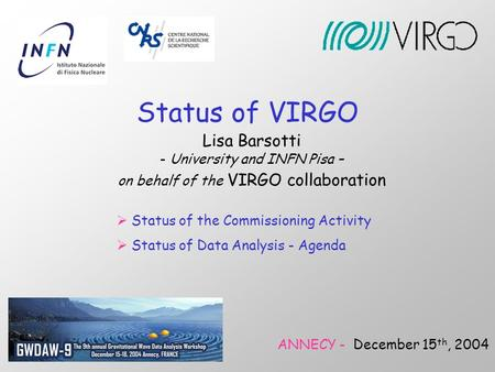 Status of VIRGO Lisa Barsotti - University and INFN Pisa – on behalf of the VIRGO collaboration ANNECY - December 15 th, 2004  Status of the Commissioning.