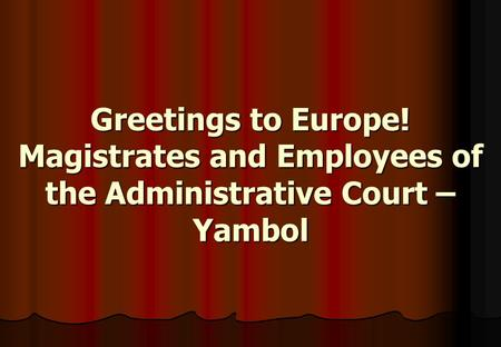 Greetings to Europe! Magistrates and Employees of the Administrative Court – Yambol.