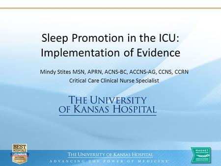 Sleep Promotion in the ICU: Implementation of Evidence Mindy Stites MSN, APRN, ACNS-BC, ACCNS-AG, CCNS, CCRN Critical Care Clinical Nurse Specialist.
