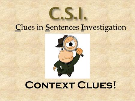 C lues in S entences I nvestigation Context Clues!