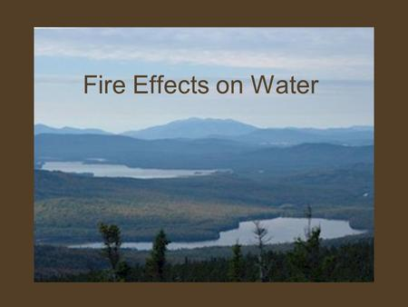Fire Effects on Water. The Watershed Concept What is a watershed? Area of land that drains into a common outlet Watershed condition- health or status.