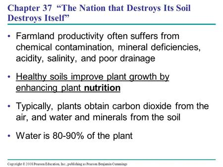 "Copyright © 2008 Pearson Education, Inc., publishing as Pearson Benjamin Cummings Chapter 37 ""The Nation that Destroys Its Soil Destroys Itself"" Farmland."