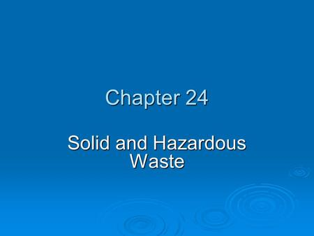 Chapter 24 <strong>Solid</strong> and Hazardous <strong>Waste</strong>. Chapter Overview Questions  What is <strong>solid</strong> <strong>waste</strong> and how much do we produce?  How can we produce less <strong>solid</strong> <strong>waste</strong>?