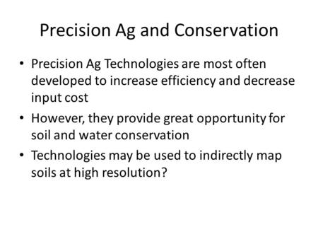 Precision Ag and Conservation Precision Ag Technologies are most often developed to increase efficiency and decrease input cost However, they provide great.
