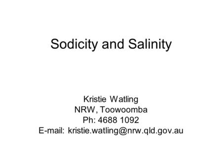 Kristie Watling NRW, Toowoomba Ph: 4688 1092   Sodicity and Salinity.