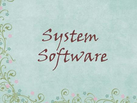 System Software 1. List the two major components of system software. List the five basic functions of an operating system. Explain why a computer needs.