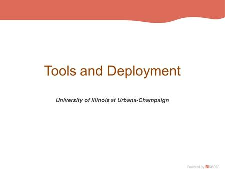 Tools and Deployment University of Illinois at Urbana-Champaign.