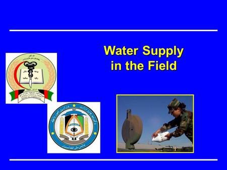 Water Supply in the Field. Objectives Importance of safe water in the field ResponsibilitiesDefinitions Rules for water use Types of sources and considerations.