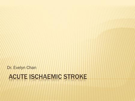 Dr. Evelyn Chan. What is stroke? What is a TIA?