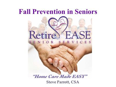 Steve Parrott, CSA Fall Prevention in Seniors. Who we are… Non-medical home care.