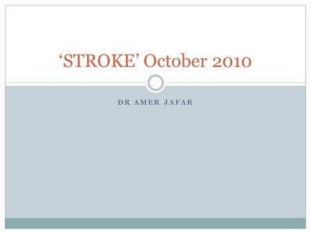 DR AMER JAFAR 'STROKE' October 2010. Ethnicity and recurrence of stroke Population-based study Compared poststroke recurrence and survival in Mexican.