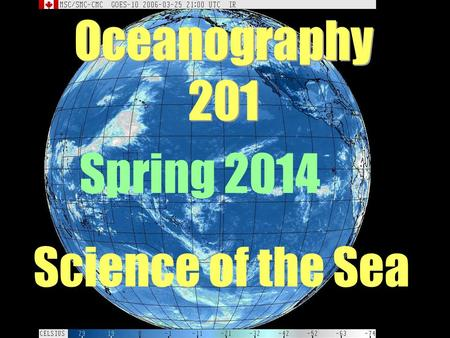 Oceanography 201 Science of the Sea Spring 2014. William Smith
