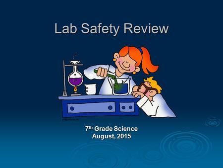 Lab Safety Review 7 th Grade Science August, 2015.