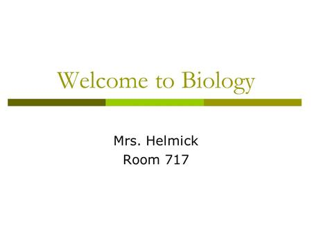 Welcome to Biology Mrs. Helmick Room 717. B.S. in Education Biology & Geology Masters in Education Curriculum & Instruction Background Information.