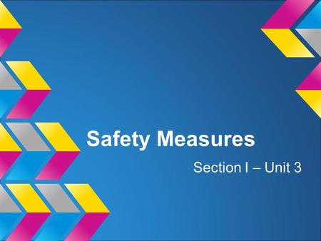 Safety Measures Section I – Unit 3. Who's concern is safety?