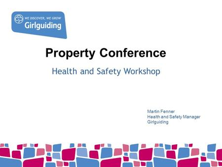 Property Conference Health and Safety Workshop Martin Fenner Health and Safety Manager Girlguiding.
