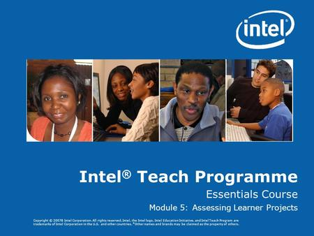 Copyright © 20078 Intel Corporation. All rights reserved. Intel, the Intel logo, Intel Education Initiative, and Intel Teach Program are trademarks of.