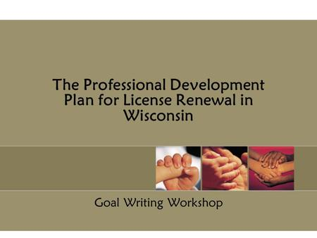 The Professional Development Plan for License Renewal in Wisconsin Goal Writing Workshop.