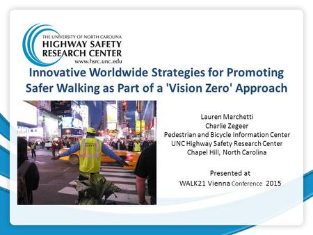 Innovative Worldwide Strategies for Promoting Safer Walking as Part of a 'Vision Zero' Approach Lauren Marchetti Charlie Zegeer Pedestrian and Bicycle.