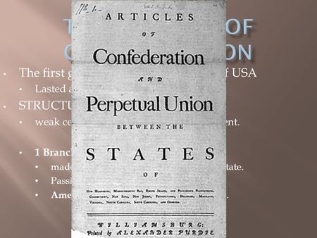The first government & constitution of USA Lasted a decade ('77-'87) STRUCTURE: weak central gov't – opposite of Parliament. 1 Branch of gov't (Legislative)