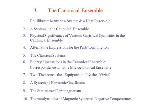 3.The Canonical Ensemble 1.Equilibrium between a System & a Heat Reservoir 2.A System in the Canonical Ensemble 3.Physical Significance of Various Statistical.