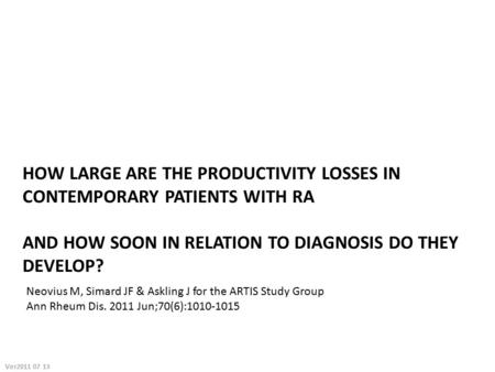 HOW LARGE ARE THE PRODUCTIVITY LOSSES IN CONTEMPORARY PATIENTS WITH RA AND HOW SOON IN RELATION TO DIAGNOSIS DO THEY DEVELOP? Neovius M, Simard JF & Askling.