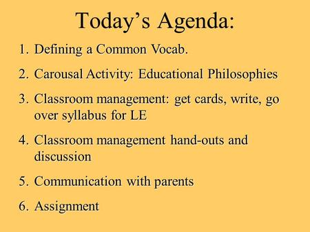 Today's Agenda: 1.Defining a Common Vocab. 2.Carousal Activity: Educational Philosophies 3.Classroom management: get cards, write, go over syllabus for.