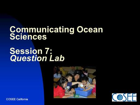COSEE California Communicating Ocean Sciences Session 7: Question Lab.