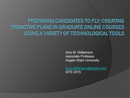 Amy M. Williamson Associate Professor Angelo State University SITE 2015.