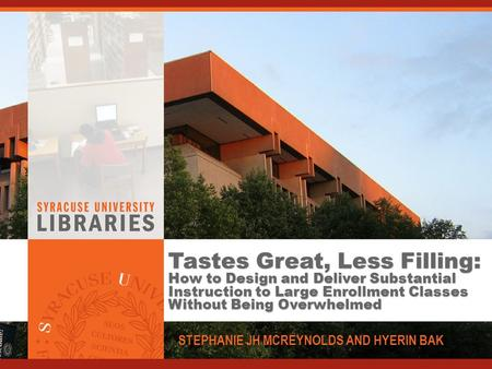 Tastes Great, Less Filling: How to Design and Deliver Substantial Instruction to Large Enrollment Classes Without Being Overwhelmed STEPHANIE JH MCREYNOLDS.