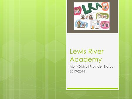 Lewis River Academy Multi-District Provider Status 2013-2016.