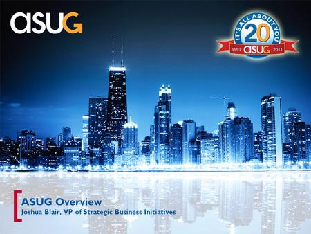 [ ASUG Overview Joshua Blair, VP of Strategic Business Initiatives.