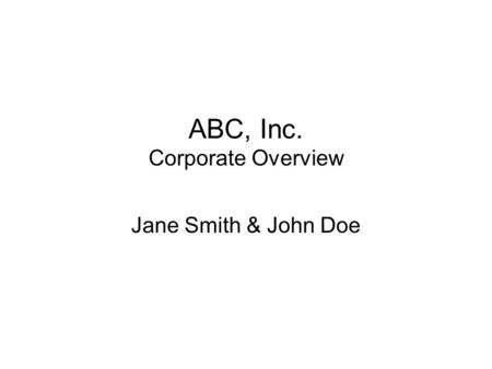 ABC, Inc. Corporate Overview Jane Smith & John Doe.