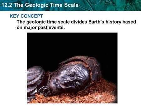 12.2 The Geologic Time Scale KEY CONCEPT The geologic time scale divides Earth's history based on major past events.