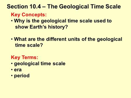 Key Concepts: Why is the geological time scale used to show Earth's history? What are the different units of the geological time scale? Key Terms: geological.
