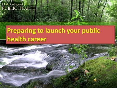 "Preparing to launch your public health career. Using this presentation (Internet connection required) 1.View this presentation in PowerPoint's ""Slide."