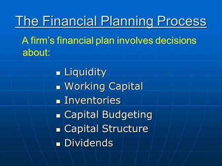 The Financial Planning Process Liquidity Liquidity Working Capital Working Capital Inventories Inventories Capital Budgeting Capital Budgeting Capital.