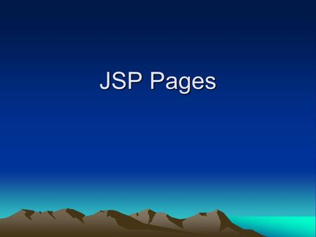 JSP Pages. What and Why of JSP? JSP = Java code imbedded in HTML or XML –Static portion of the page is HTML –Dynamic portion is Java Easy way to develop.